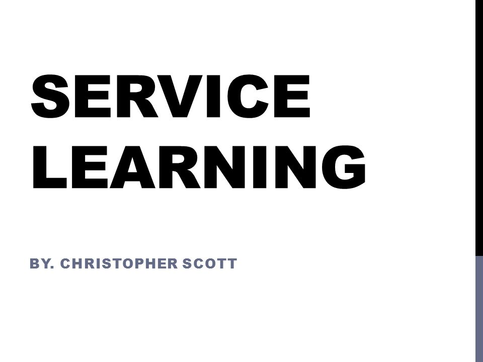 SERVICE LEARNING BY. CHRISTOPHER SCOTT