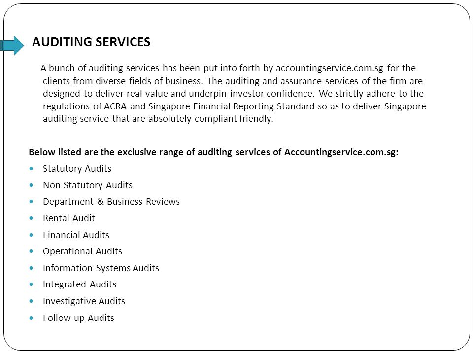 AUDITING SERVICES A bunch of auditing services has been put into forth by accountingservice.com.sg for the clients from diverse fields of business.