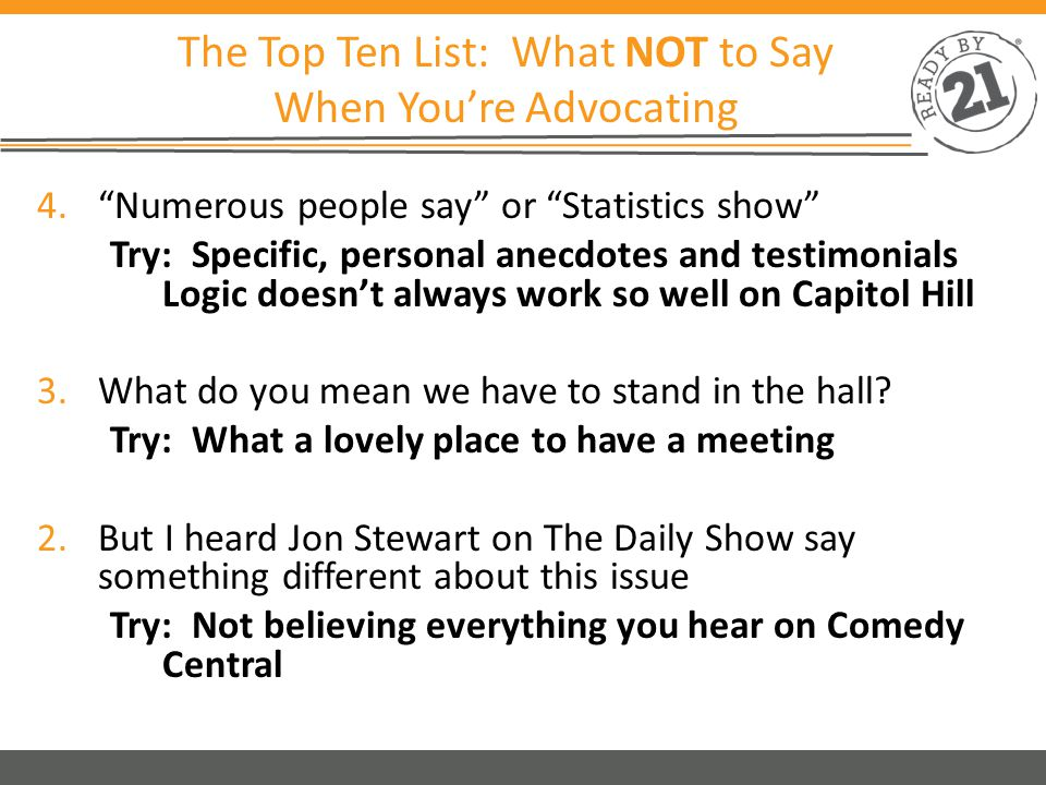 The Top Ten List: What NOT to Say When You're Advocating 1.No, I'm not from your district or state.