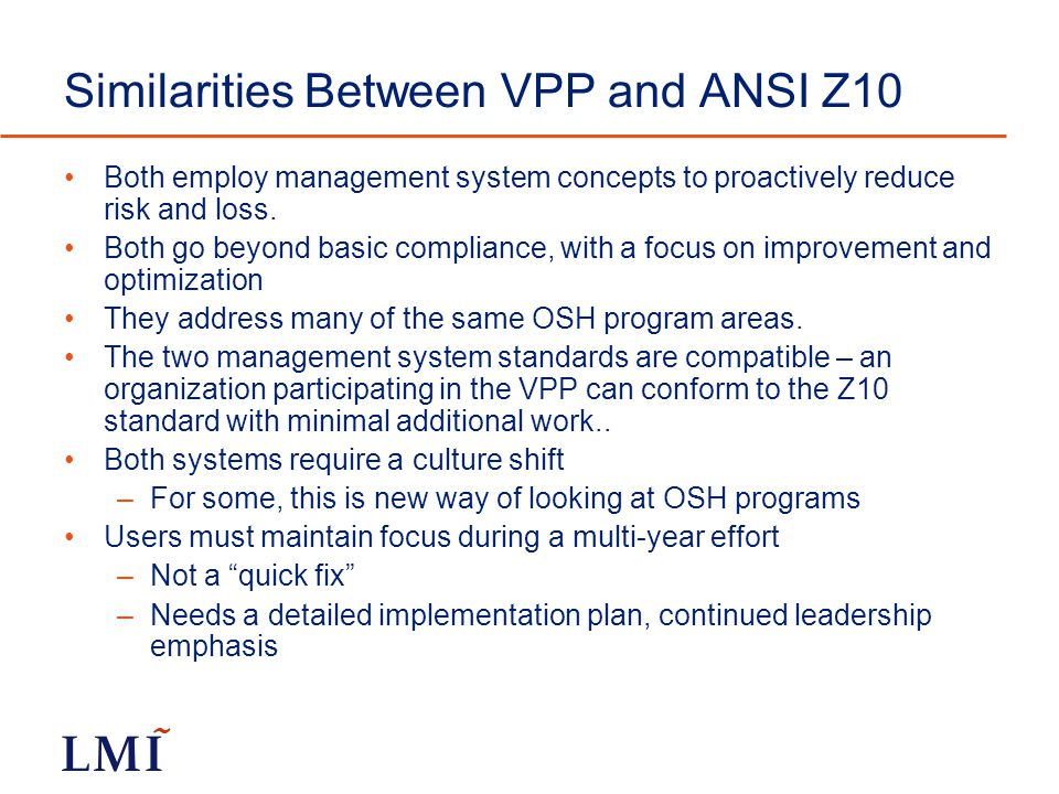 Similarities Between VPP and ANSI Z10 Both employ management system concepts to proactively reduce risk and loss.
