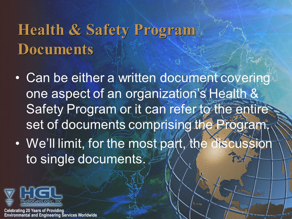 Health & Safety Program Documents Can be either a written document covering one aspect of an organization's Health & Safety Program or it can refer to the entire set of documents comprising the Program.