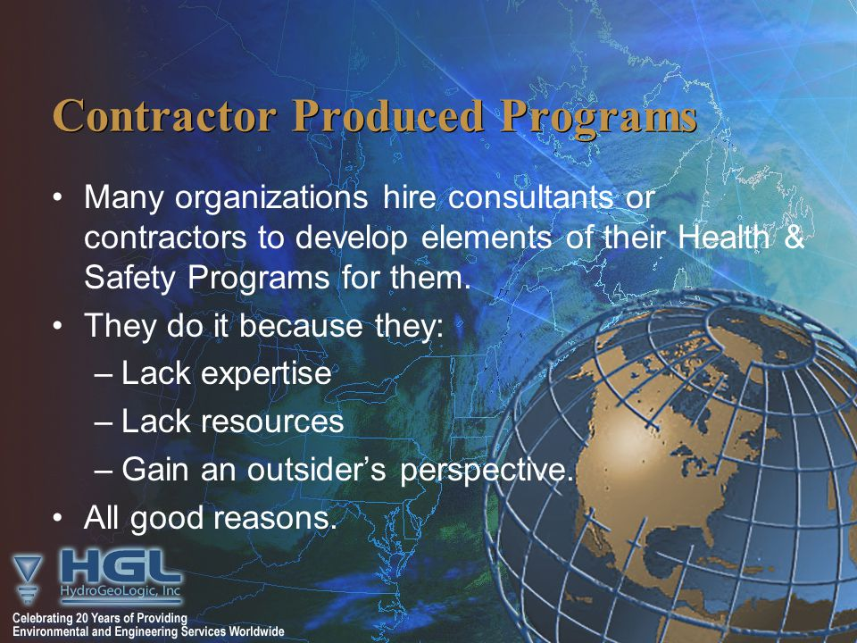 Contractor Produced Programs Many organizations hire consultants or contractors to develop elements of their Health & Safety Programs for them.