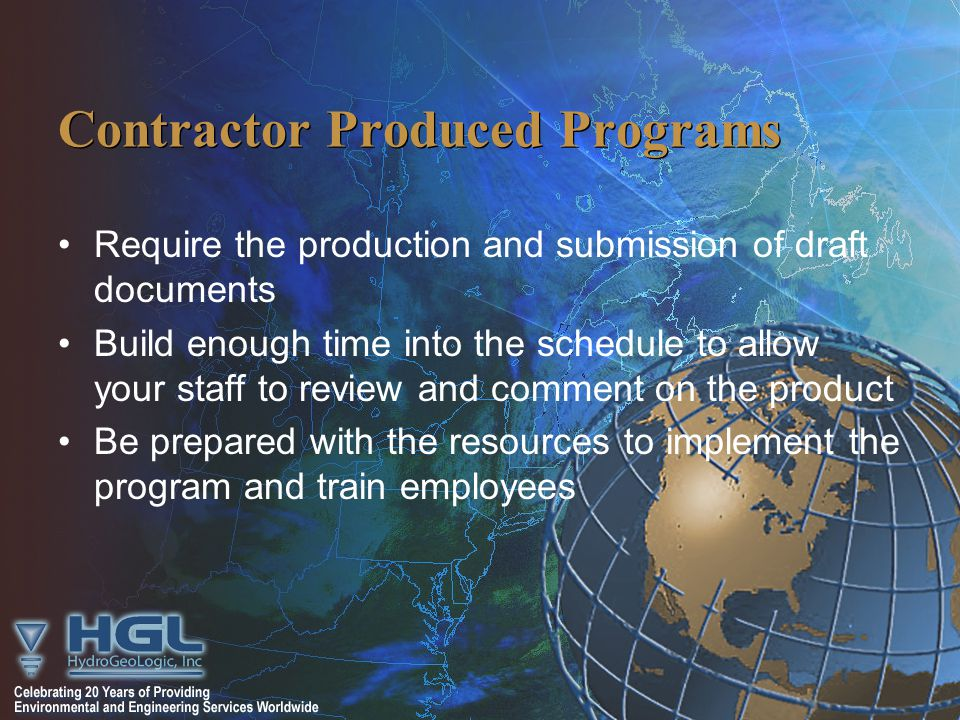 Contractor Produced Programs Require the production and submission of draft documents Build enough time into the schedule to allow your staff to review and comment on the product Be prepared with the resources to implement the program and train employees