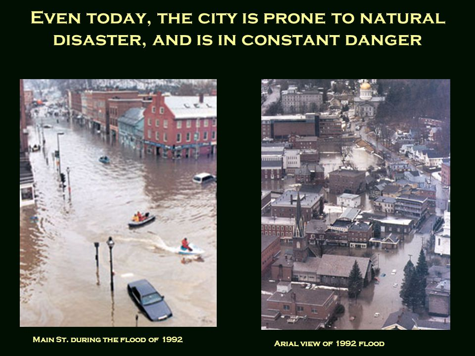 Even today, the city is prone to natural disaster, and is in constant danger Main St.