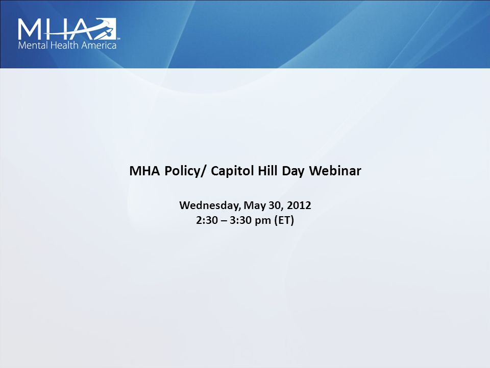 MHA Policy/ Capitol Hill Day Webinar Wednesday, May 30, 2012 2:30 – 3:30 pm (ET)