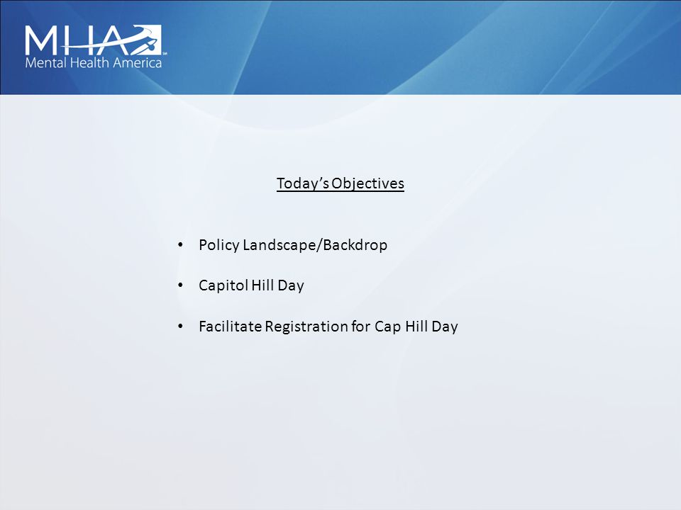 Today's Objectives Policy Landscape/Backdrop Capitol Hill Day Facilitate Registration for Cap Hill Day