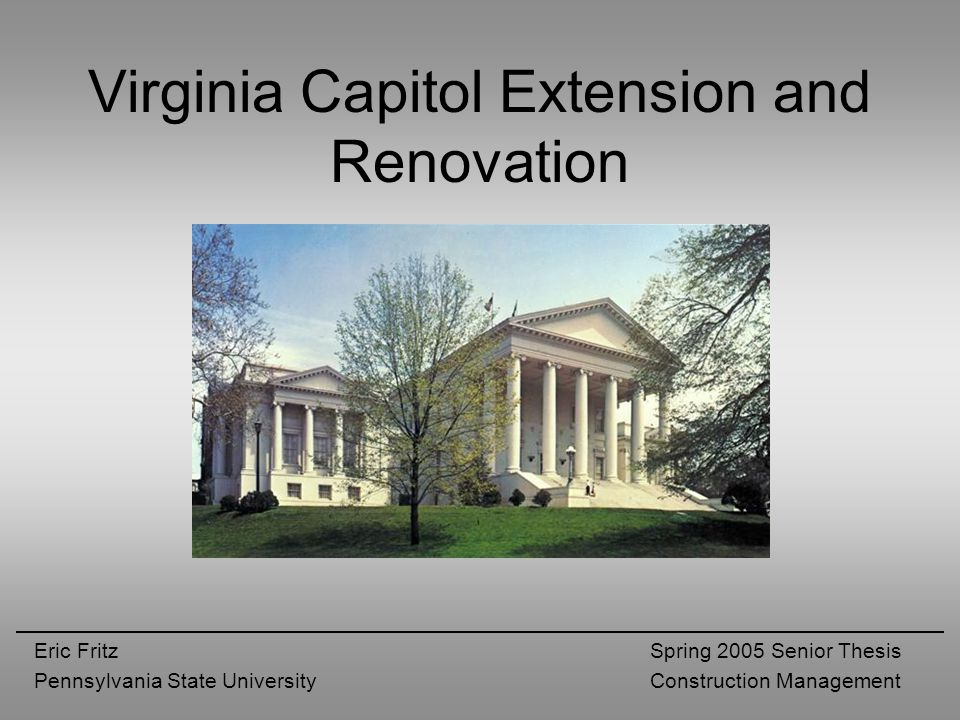 Virginia Capitol Extension and Renovation Eric Fritz Pennsylvania State University Spring 2005 Senior Thesis Construction Management