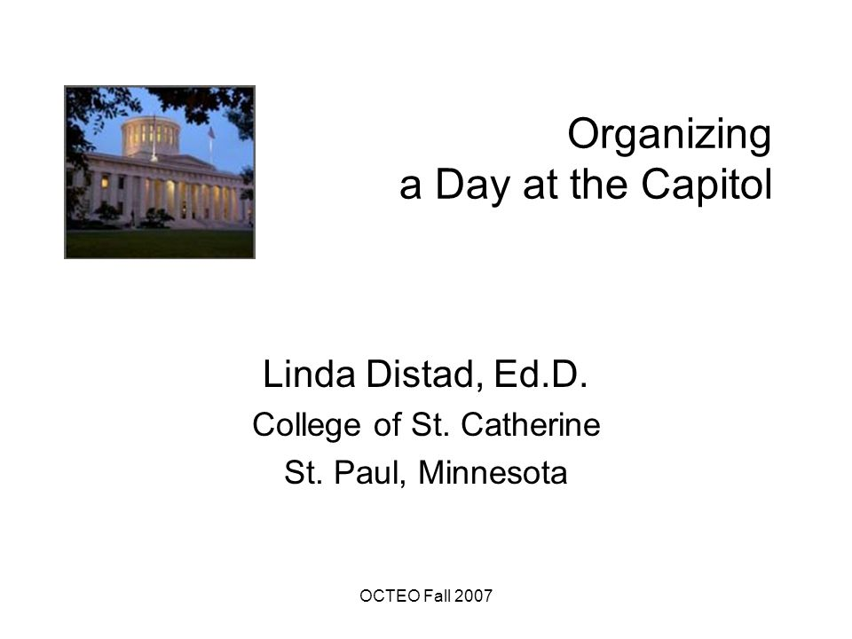 OCTEO Fall 2007 Organizing a Day at the Capitol A bit about MACTE: 29 Teacher Preparation Programs– all are approved by the Minnesota Board of Teaching Represents three institutional types- Research I, state universities, private colleges/univerisities