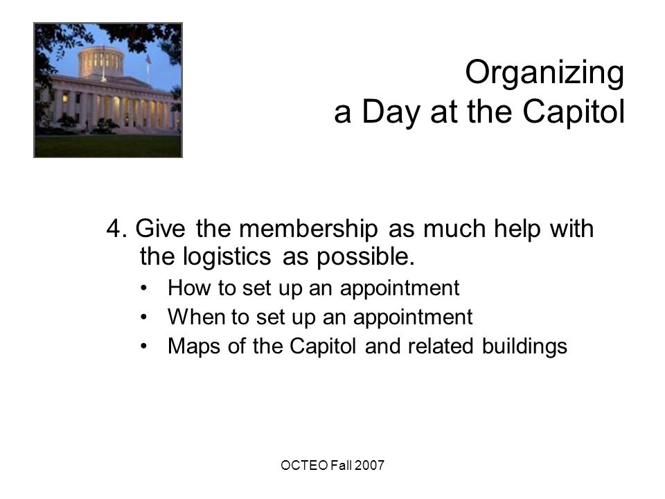 OCTEO Fall 2007 Organizing a Day at the Capitol 4.