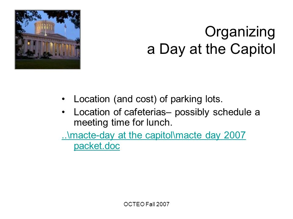 OCTEO Fall 2007 Organizing a Day at the Capitol Location (and cost) of parking lots.