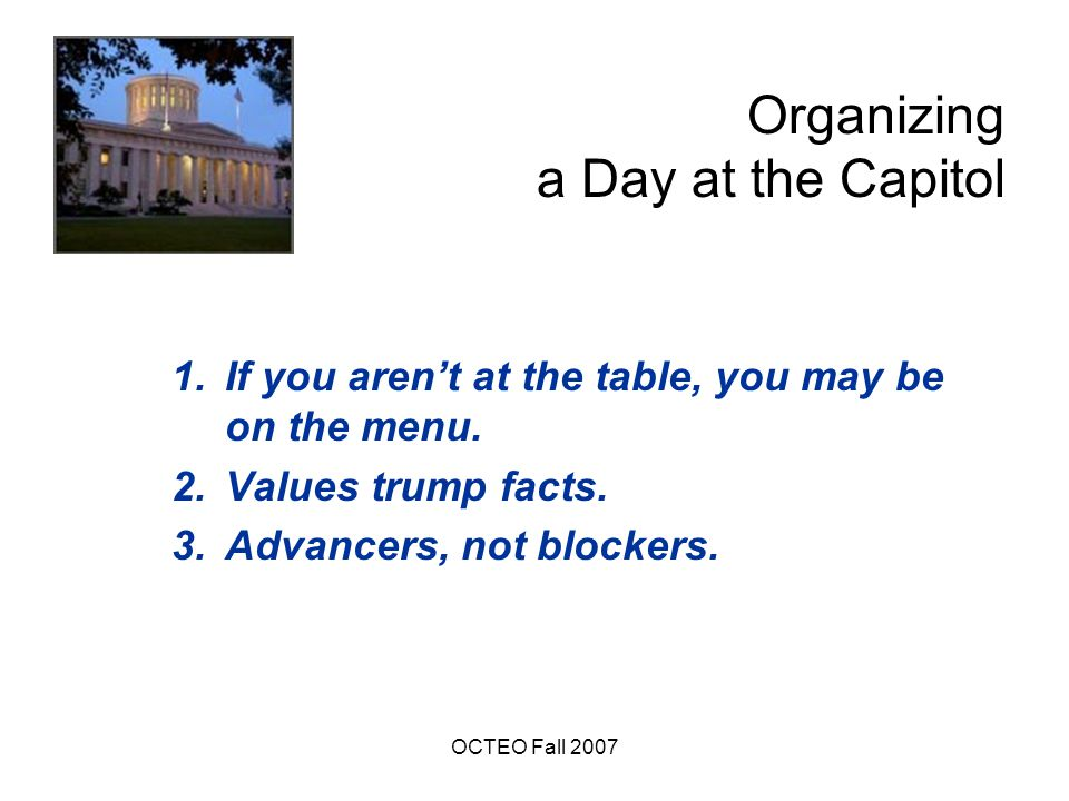 OCTEO Fall 2007 Organizing a Day at the Capitol 1.If you aren't at the table, you may be on the menu.