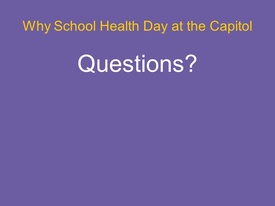 The Message School Health Day at the Capitol Health Impacts Learning. School Health Works.