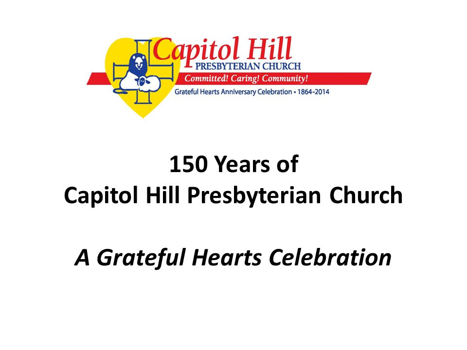 150 Years of Capitol Hill Presbyterian Church A Grateful Hearts Celebration