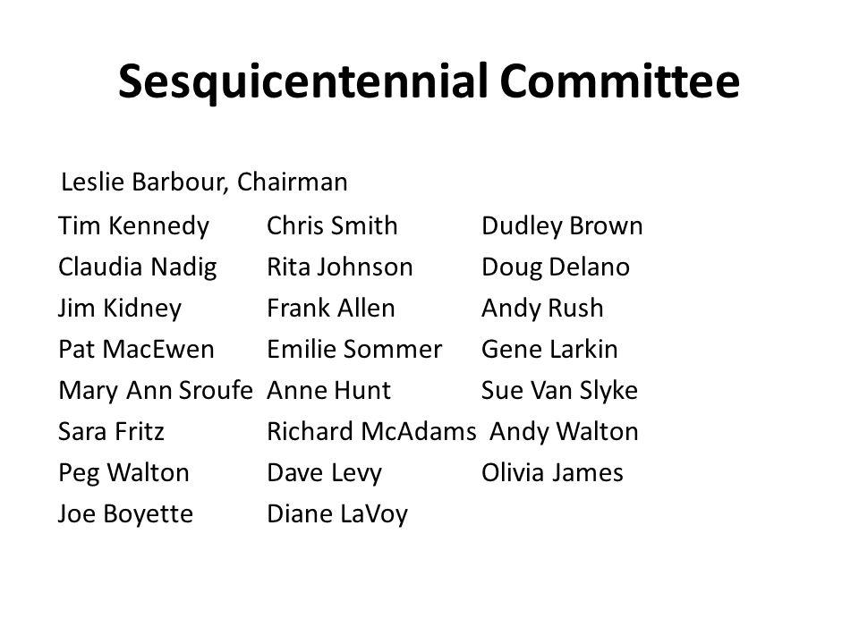 Sesquicentennial Committee Leslie Barbour, Chairman Tim KennedyChris SmithDudley Brown Claudia NadigRita JohnsonDoug Delano Jim Kidney Frank AllenAndy