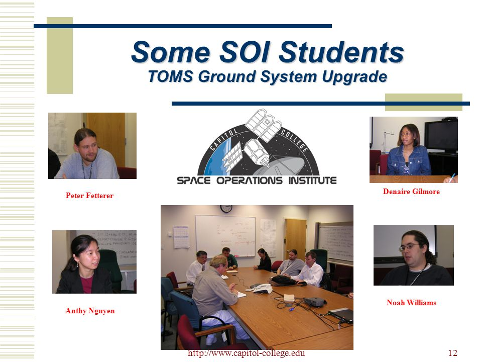 http://www.capitol-college.edu12 Some SOI Students TOMS Ground System Upgrade Peter Fetterer Denaire Gilmore Anthy Nguyen Noah Williams