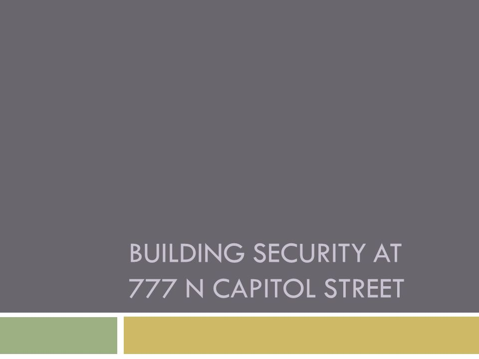 BUILDING SECURITY AT 777 N CAPITOL STREET