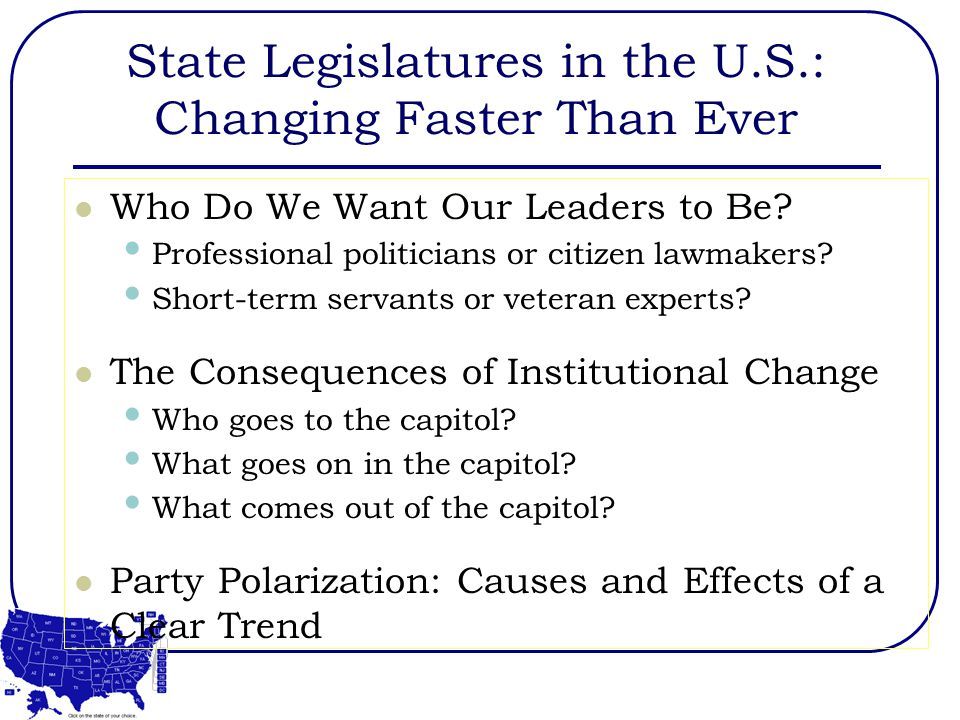 State Legislatures in the U.S.: Changing Faster Than Ever Who Do We Want Our Leaders to Be.