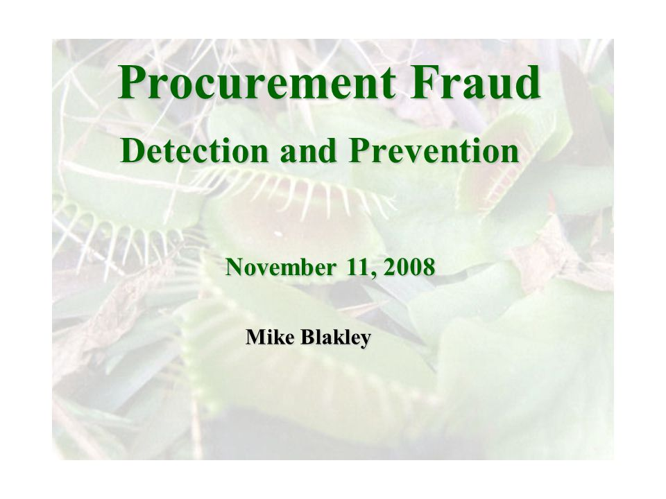 Joint meeting of RDU IIA and ISACA November 11, 2008, Capitol Club, Raleigh, North Carolina Joint meeting of the RDU IIA and ISACA chapters November 11, 2008, Capitol Club, Raleigh, NC Slide Slide 1 ProcurementFraud Procurement Fraud Detection and Prevention November 11, 2008 Mike Blakley