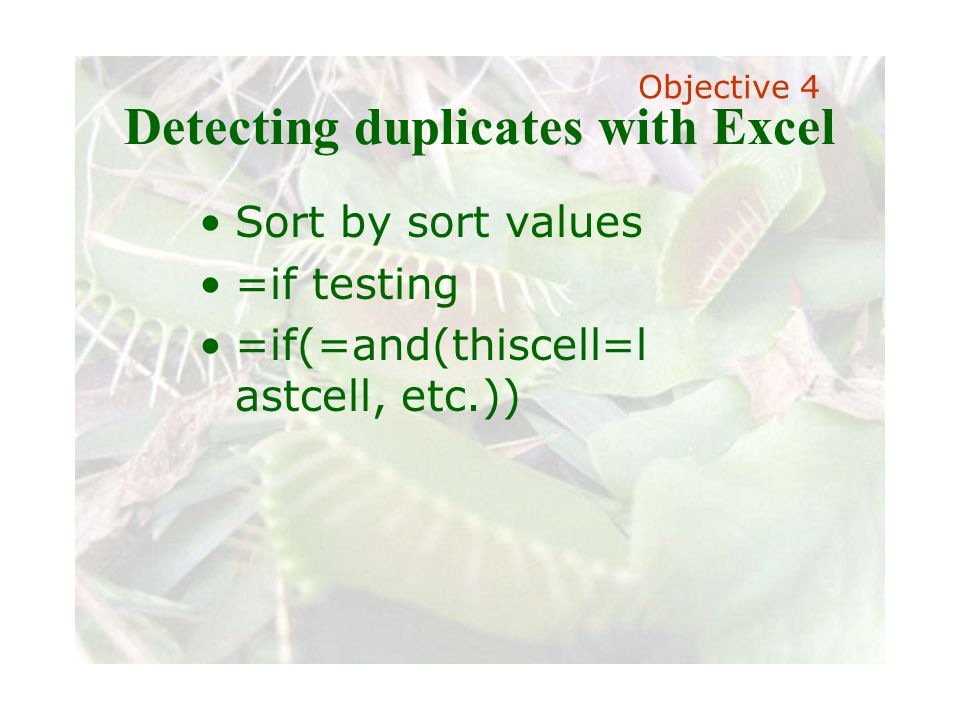 Slide 77 Joint meeting of the RDU IIA and ISACA chapters November 11, 2008, Capitol Club, Raleigh, NC Detecting duplicates with Excel Sort by sort values =if testing =if(=and(thiscell=l astcell, etc.)) Objective 4