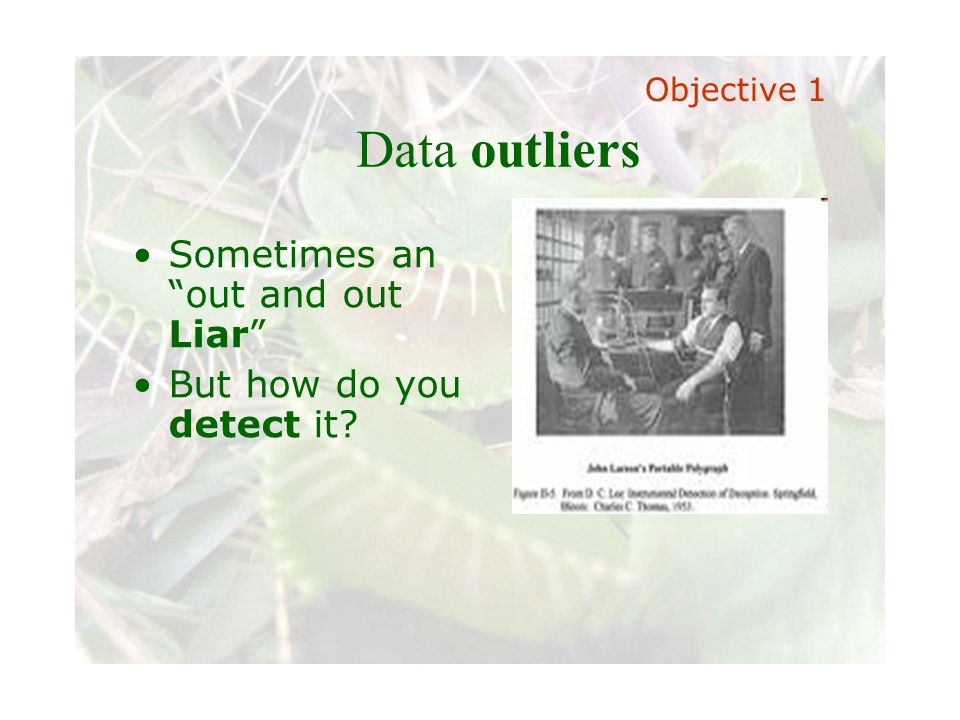 Slide 8 Joint meeting of the RDU IIA and ISACA chapters November 11, 2008, Capitol Club, Raleigh, NC Data outliers Objective 1 Sometimes an out and out Liar But how do you detect it?