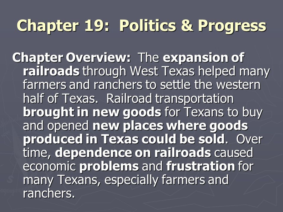 Chapter 19: Politics & Progress Chapter Overview: The expansion of railroads through West Texas helped many farmers and ranchers to settle the western