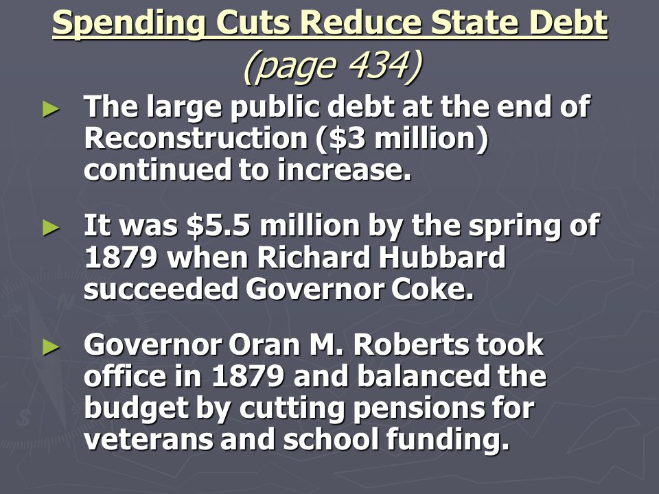 Spending Cuts Reduce State Debt (page 434) ► The large public debt at the end of Reconstruction ($3 million) continued to increase. ► It was $5.5 mill