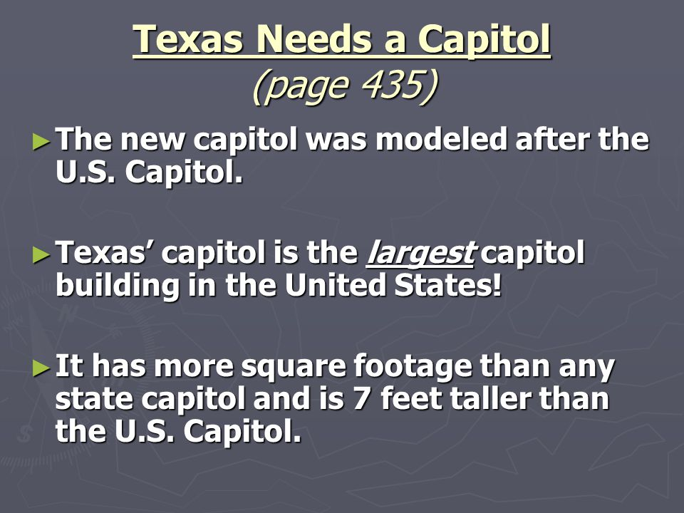 ► The new capitol was modeled after the U.S. Capitol. ► Texas' capitol is the largest capitol building in the United States! ► It has more square foot