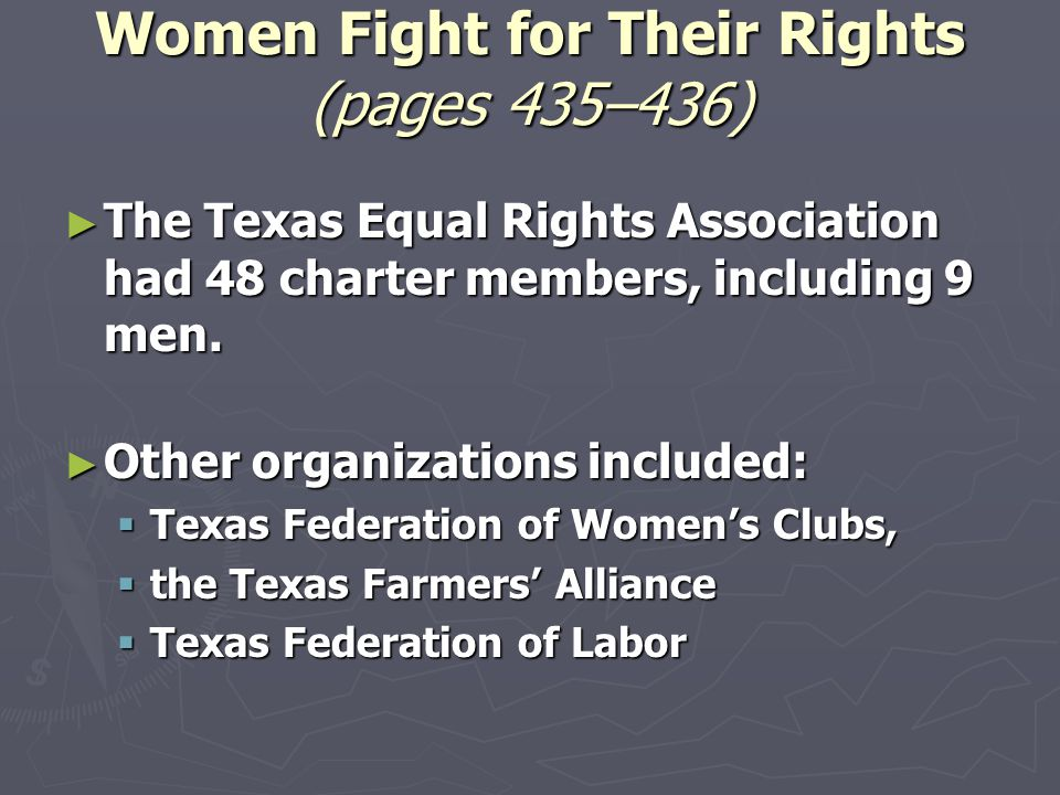 ► The Texas Equal Rights Association had 48 charter members, including 9 men. ► Other organizations included:  Texas Federation of Women's Clubs,  t