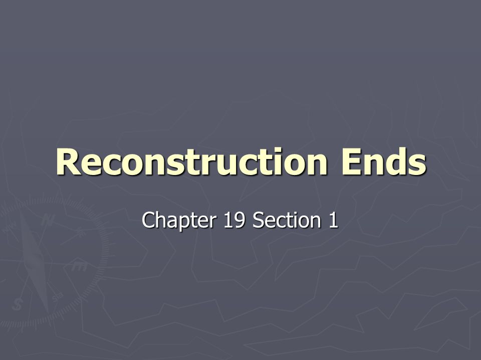 Reconstruction Ends Chapter 19 Section 1