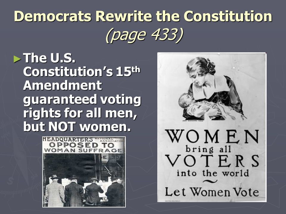 ► The U.S. Constitution's 15 th Amendment guaranteed voting rights for all men, but NOT women.