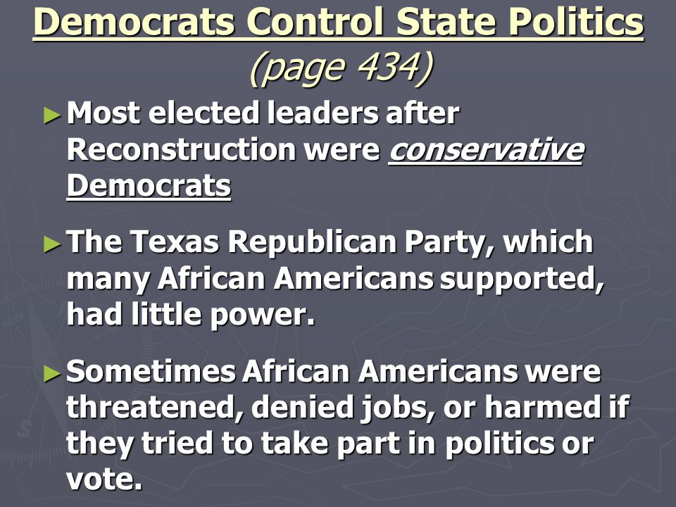 Democrats Control State Politics (page 434) ► Most elected leaders after Reconstruction were conservative Democrats ► The Texas Republican Party, whic