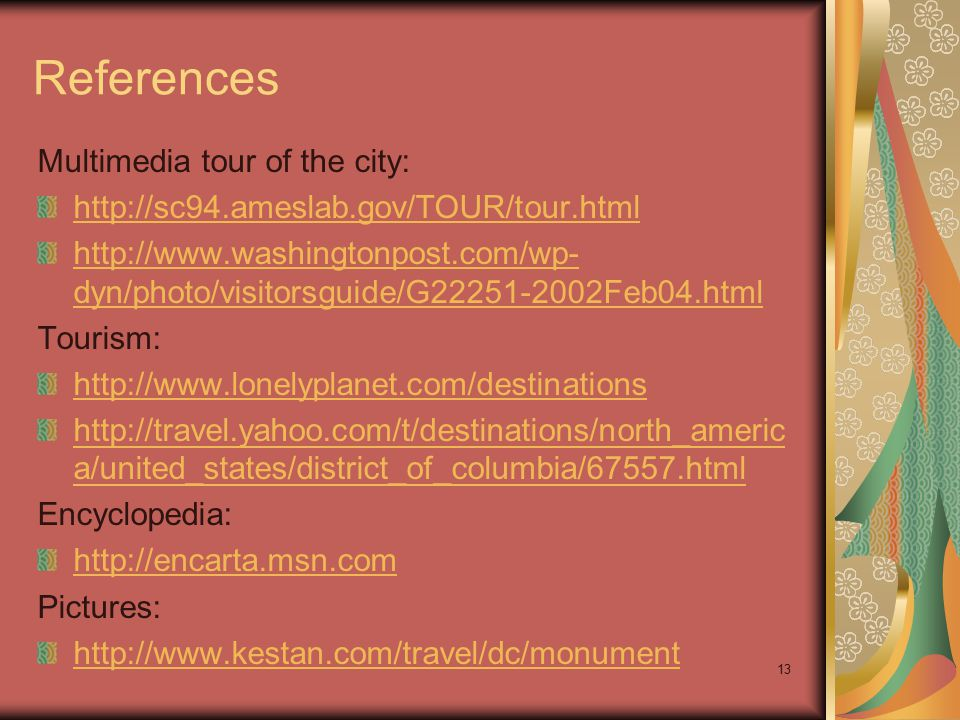 13 References Multimedia tour of the city: http://sc94.ameslab.gov/TOUR/tour.html http://www.washingtonpost.com/wp- dyn/photo/visitorsguide/G22251-200