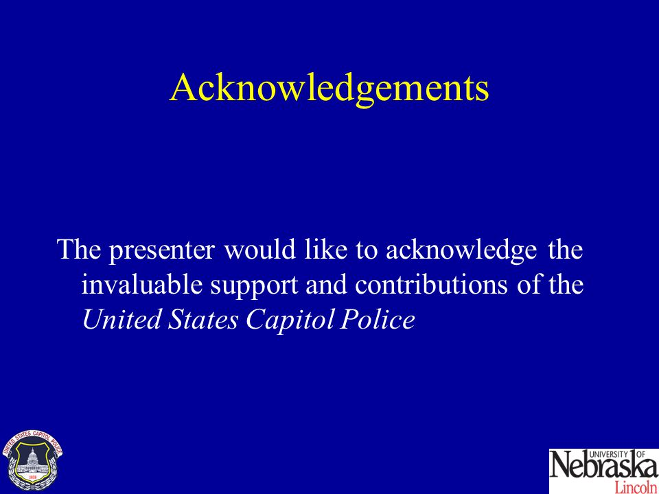 Acknowledgements The presenter would like to acknowledge the invaluable support and contributions of the United States Capitol Police