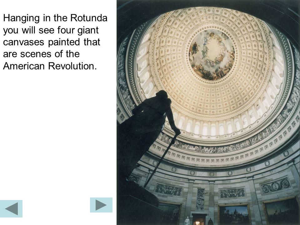 Hanging in the Rotunda you will see four giant canvases painted that are scenes of the American Revolution.