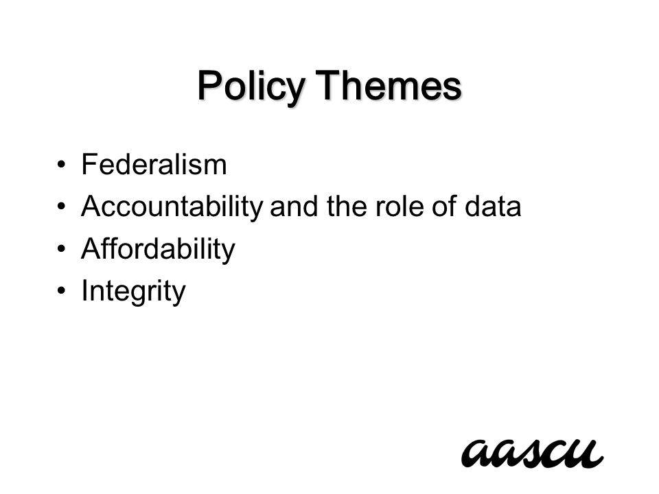 Policy Themes Federalism Accountability and the role of data Affordability Integrity