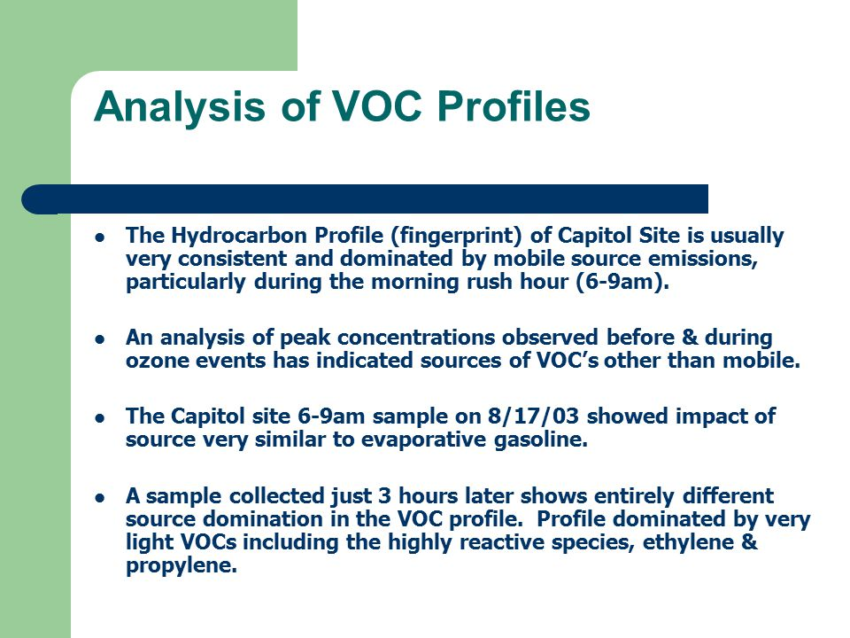 Analysis of VOC Profiles The Hydrocarbon Profile (fingerprint) of Capitol Site is usually very consistent and dominated by mobile source emissions, particularly during the morning rush hour (6-9am).