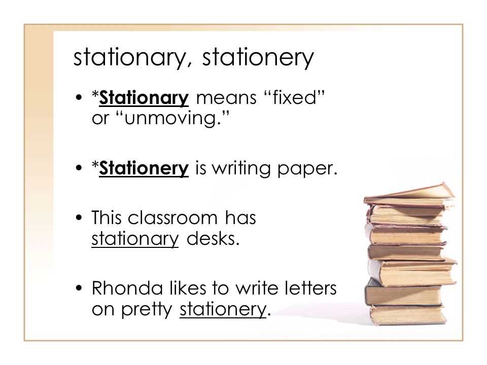 stationary, stationery * Stationary means fixed or unmoving. * Stationery is writing paper.