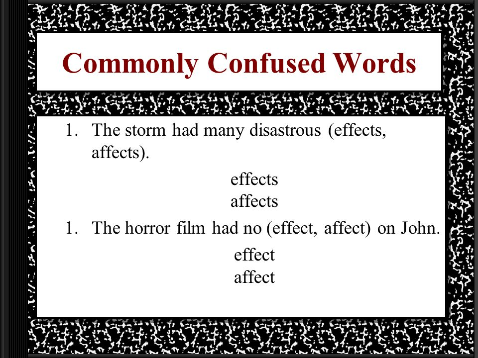 Commonly Confused Words 1.The storm had many disastrous (effects, affects).