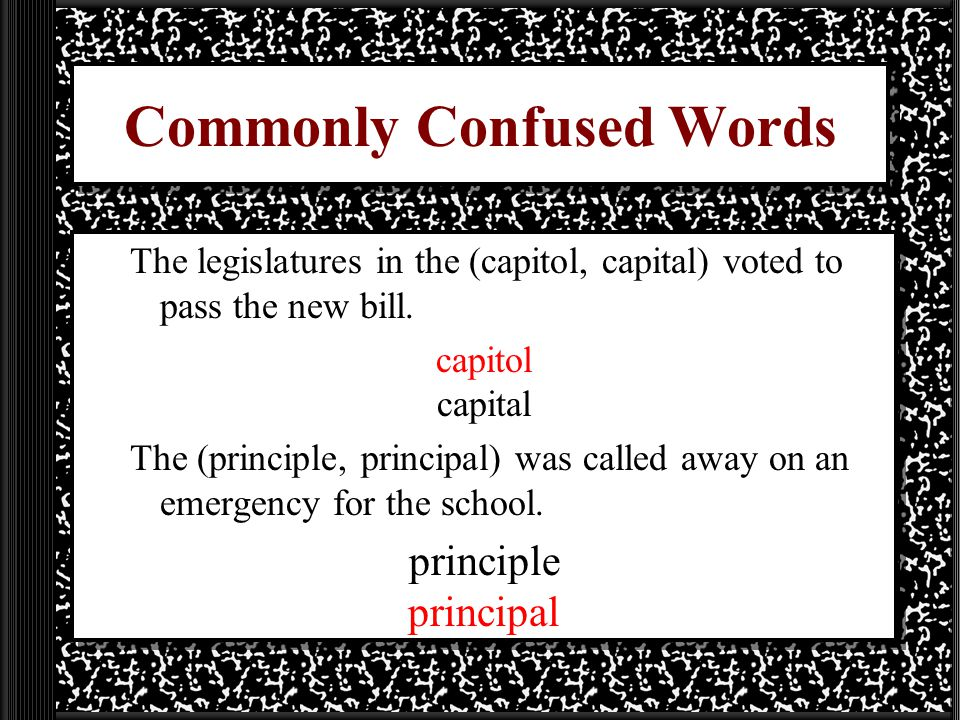 Commonly Confused Words The legislatures in the (capitol, capital) voted to pass the new bill.