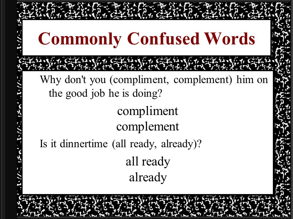 Commonly Confused Words Why don t you (compliment, complement) him on the good job he is doing.