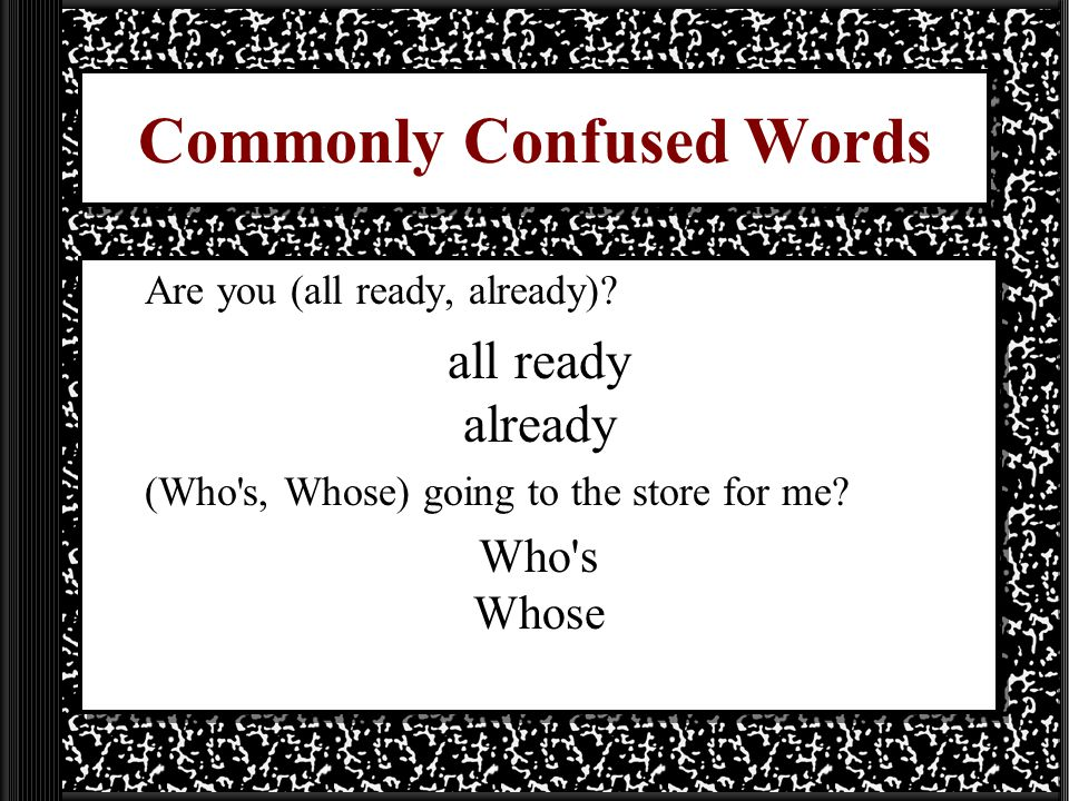 Commonly Confused Words Are you (all ready, already).