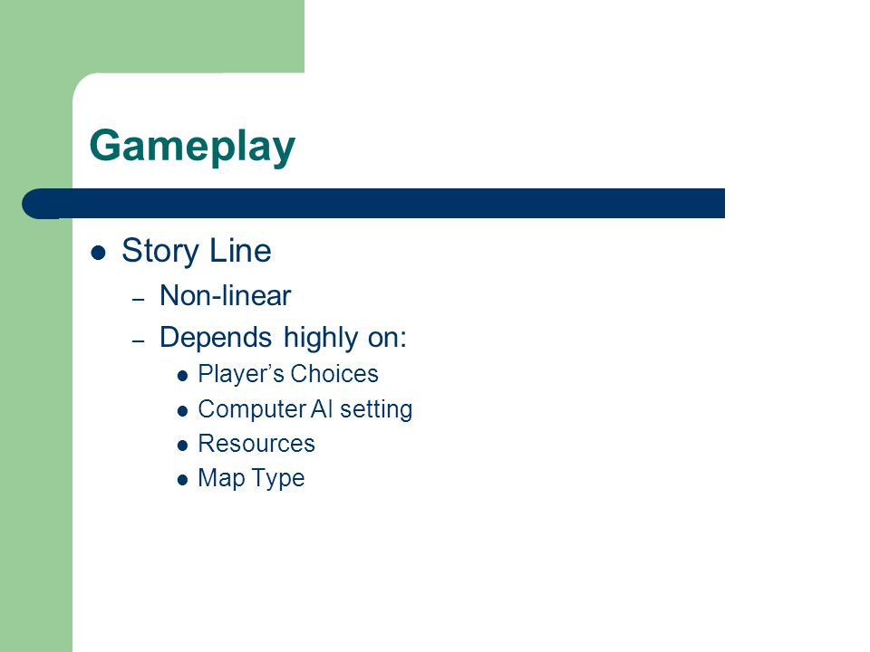 Gameplay Story Line – Non-linear – Depends highly on: Player's Choices Computer AI setting Resources Map Type