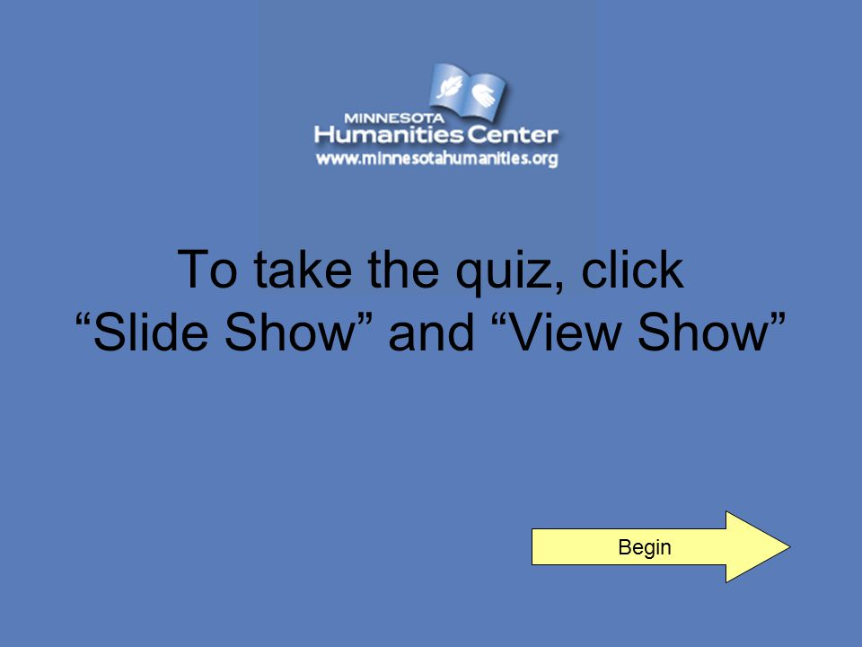 Begin To take the quiz, click Slide Show and View Show