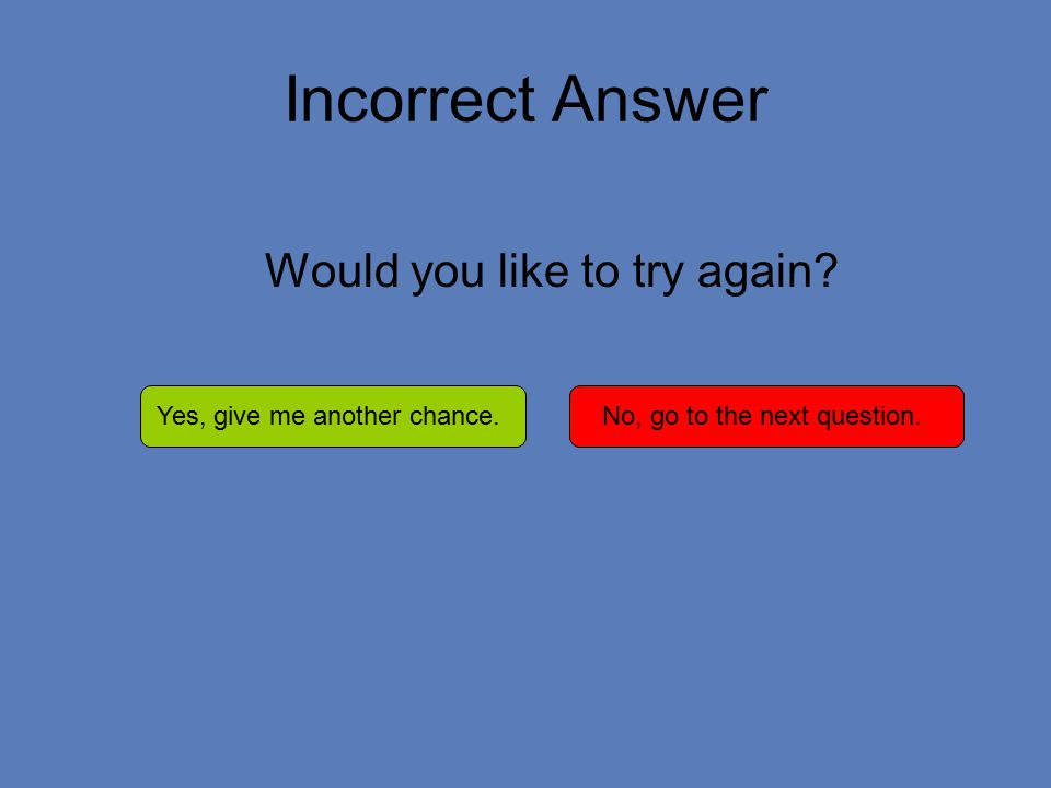 Incorrect Answer Would you like to try again.