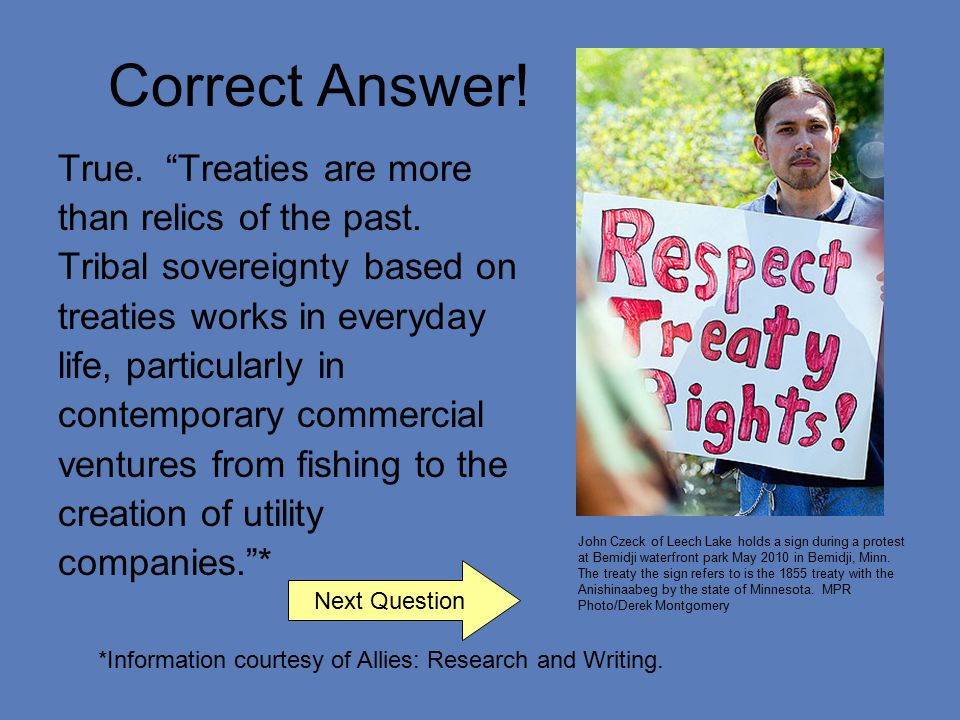 Correct Answer. True. Treaties are more than relics of the past.