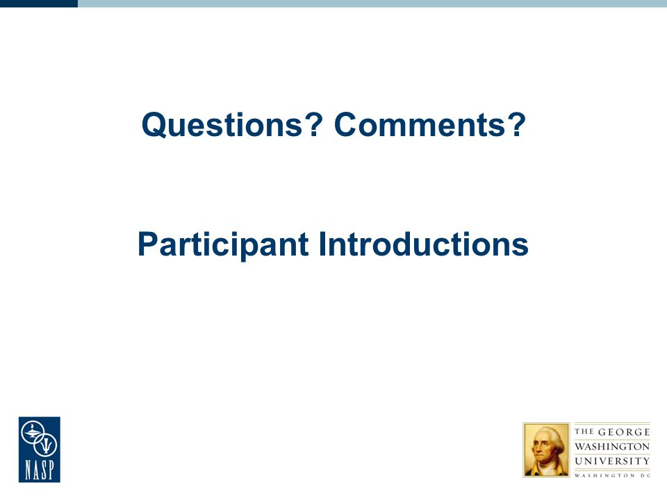 Questions? Comments? Participant Introductions