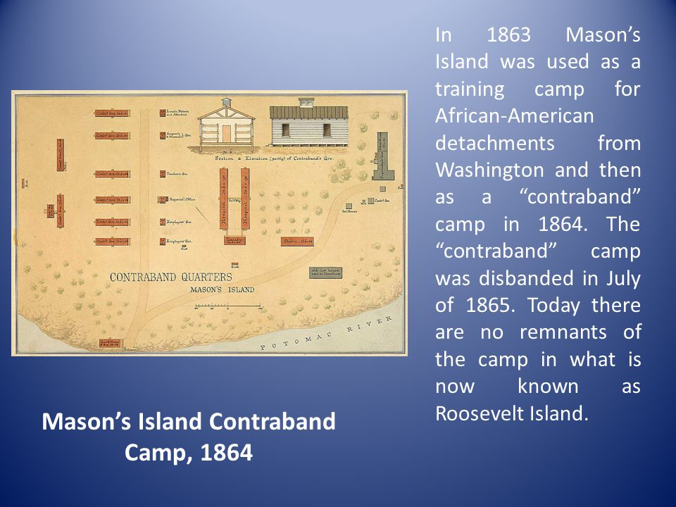 In 1863 Mason's Island was used as a training camp for African-American detachments from Washington and then as a contraband camp in 1864.
