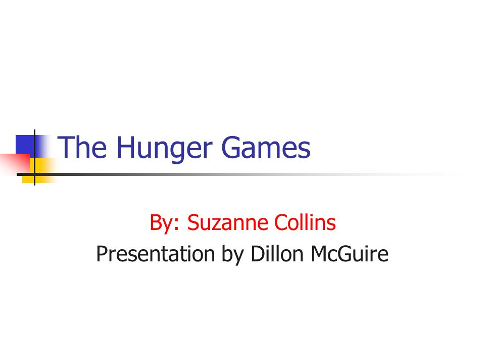 The Hunger Games By: Suzanne Collins Presentation by Dillon McGuire