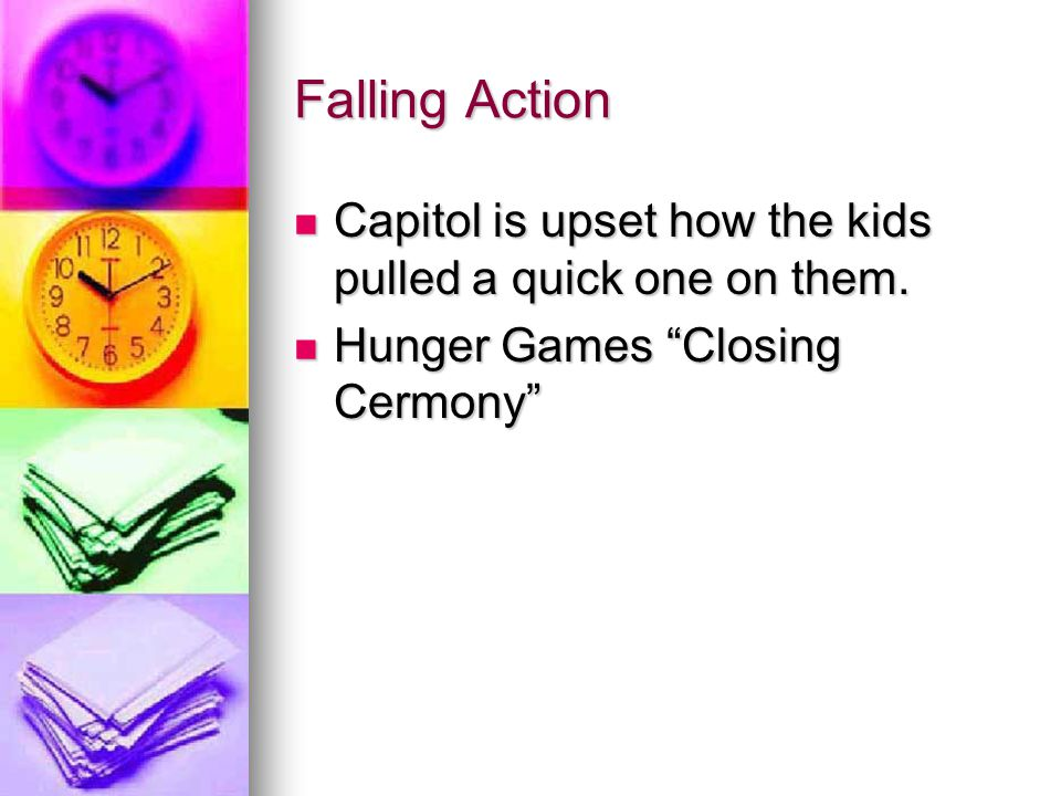 Falling Action Capitol is upset how the kids pulled a quick one on them.