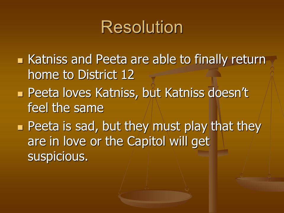 Resolution Katniss and Peeta are able to finally return home to District 12 Katniss and Peeta are able to finally return home to District 12 Peeta lov